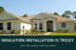 Insulation Installation is Tricky, Why You Should Hire an Expert